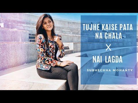 Tujhe Kaise Pata Na Chala X Nai Lagda  | Female Cover Version | Subhechha Mohanty