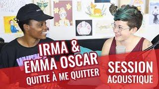 IRMA & EMMA OSCAR — Quitte à me quitter