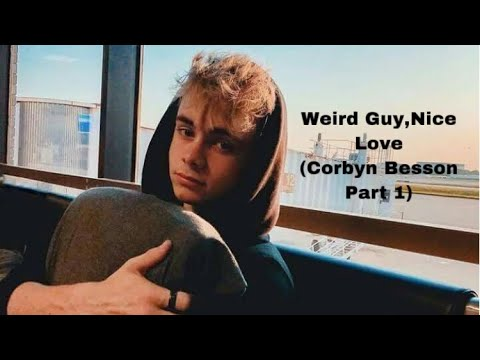 Weird guy,nice love A CORBYN BESSON IMAGINE! Part 1
