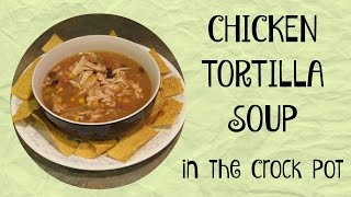 CHICKEN TORTILLA SOUP in the Crock Pot/Slow Cooker | #withcaptions