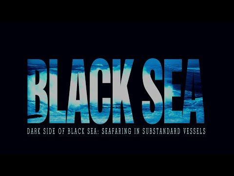BLACK SEA ( DARK SIDE OF BLACK SEA: SEAFARING IN SUBSTANDARD