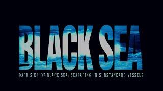 BLACK SEA ( DARK SIDE OF BLACK SEA: SEAFARING IN SUBSTANDARD VESSELS)(, 2014-09-05T07:04:28.000Z)