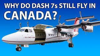 Why Do Dash 7s Still Fly In Canada?