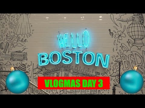 HELLO BOSTON - VLOGMAS Day 3