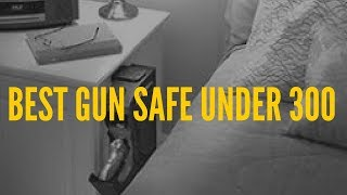 Best Gun Safe Under $300 – Top Rated for The Money