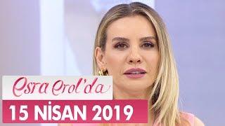 Esra Erol'da 15 Nisan 2019 - Tek Parça