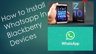 Download lagu How to Install Whatsapp in Blackberry Devices(Z10, Z30...,)