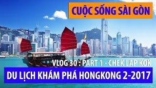 cuộc sống sài gòn I DU LỊCH KHÁM PHÁ HONGKONG 2-2017 [PART1] SÂN BAY CHEK LAP KOK