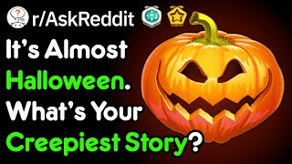 It's Almost Halloween, Whats Your Creepiest Story? (Scary Stories r/AskReddit)