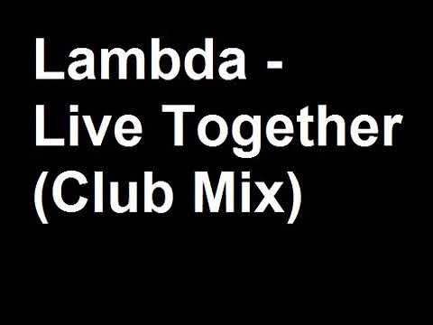 Lambda - Live Together (Club Mix)