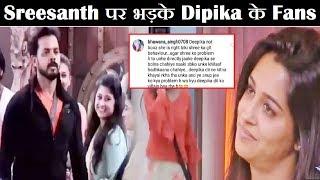 Dipika के खिलाफ हुए सभी घरवाले, Fans ने निकला Sreesanth पर गुस्सा | Dipika Fans Angry Reaction