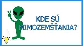 Kde sú mimozemšťania?