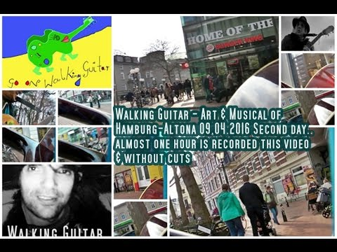 Walking Guitar - Art & Musical Tour of Hamburg -Altona 09.04.2016 *Second day *.. without cuts