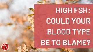 High FSH Levels - Could Your Blood Type be to Blame?