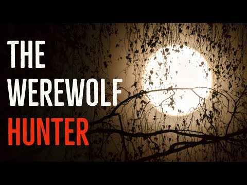 ''The Werewolf Hunter'' by I Own Cows | EXCLUSIVE NEW WEREWOLF CREEPYPASTA