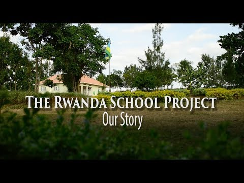 The Rwanda School Project | THE STORY