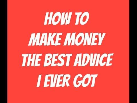 HOW TO MAKE MONEY: The Best Advice I Ever Got How to Make Money 2017