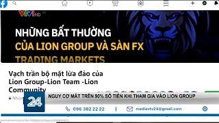 Nguy cơ mất tiền khi tham gia vào Lion Group | VTV24