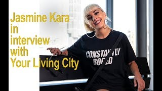 Jasmine Kara in Interview with Your Living City