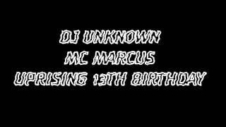 DJ UNKNOW MC MARCUS UPRISING 13TH BIRTHDAY - FULL SET