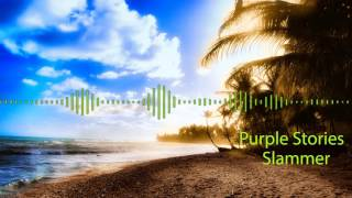 Purple Stories - Slammer (World Premiere GDJB RİP)