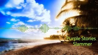 Purple Stories - Slammer (World Premiere GDJB RİP)