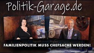 Politik-Garage (17) : Familienpolitik muss endlich Chefsache werden !