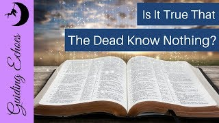 "Why Does The Bible Say ""The Dead Know Nothing""?"