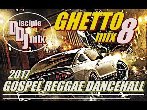 GHETTO MIX8 2017 DiscipleDJ GOSPEL REGGAE DANCEHALL