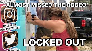 ALMOST MISSED THE RODEO!! **LOCKED OUT**