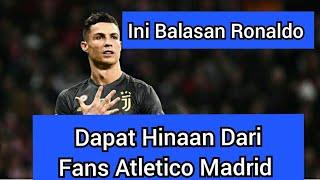 Dapat Hinaan Dari Fans Atletico Madrid : Ini Yang Dilakukan Ronaldo