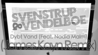 Remix - Svenstrup & Vendelboe - Dybt Vand (Feat. Nadia Malm) (James Kayn Remix)