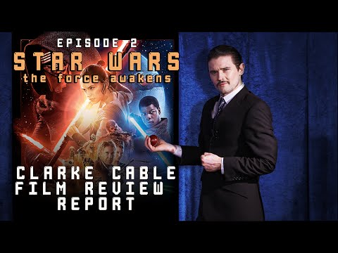 Clarke Cable Film Review Report Episode 2 - STAR WARS THE FORCE AWAKENS