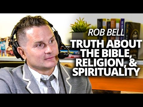 Rob Bell: The Truth About the Bible, Religion & Spirituality with Lewis Howes