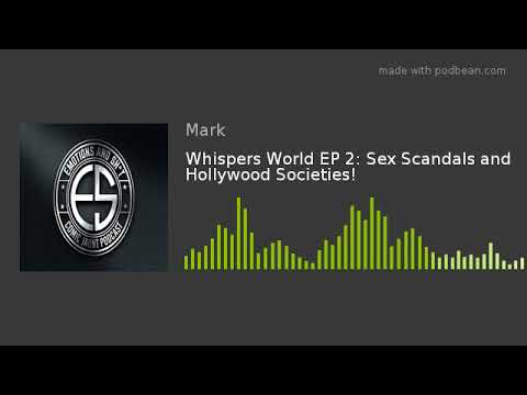 Whispers World EP 2: Sex Scandals and Hollywood Societies!