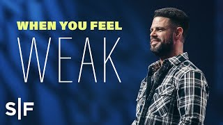When You Feel Weak | Steven Furtick