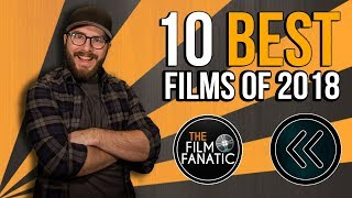 10 BEST Films of 2018 - Year in Review
