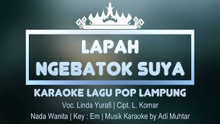 Lapah Ngebatok Suya - Karaoke No Vocal (Nada Wanita) Lagu Lampung Linda Yurafi - Cipt L Komar Key:Em