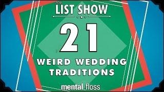 21 Weird Wedding Traditions - mental_floss List Show Ep. 415