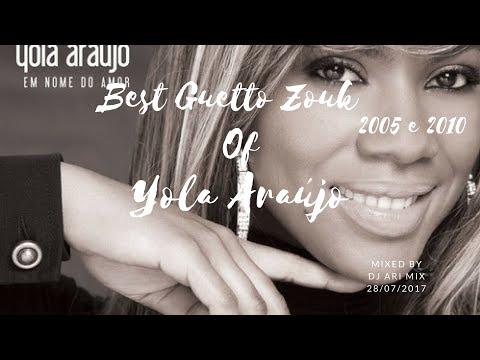 Best Guetto Zouk of Yola Araújo 2005 e 2010 (Dj Ari Mix) 2k17