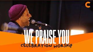 We Praise You - Celebration Worship