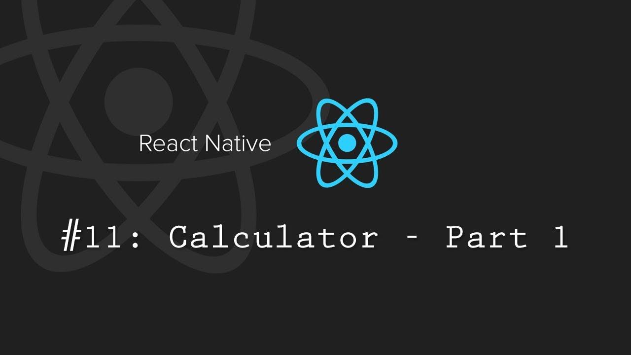 React Native Tutorial 11: Creating a Calculator - Part 1