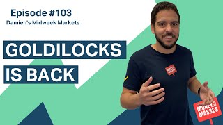 Goldilocks is back | Damien's Midweek Markets