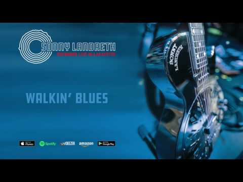 Sonny Landreth - Walkin' Blues (Recorded Live In Lafayette)