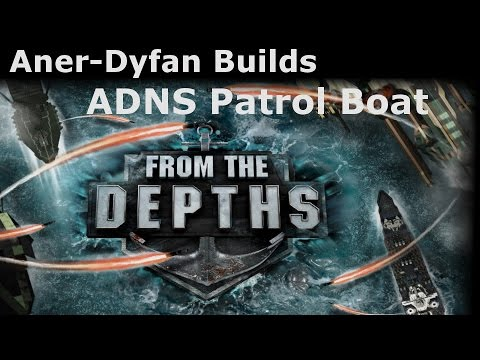 From the Depths: #4: ADNS Patrol Boat