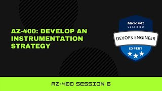 AZ-400: Develop an instrumentation strategy