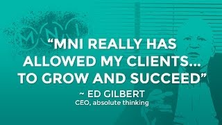 MNI Client Testimony: Ed Gilbert, Owner, Absolute Thinking
