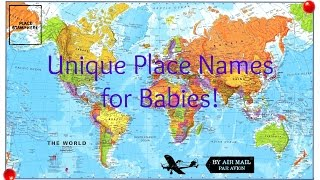Unusual, Unique & Rare Baby Names Inspired by Places!