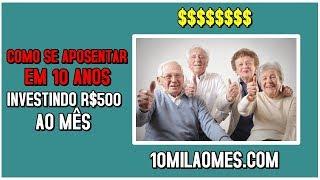 Como Se Aposentar em 10 anos investindo 500 reais ao mês