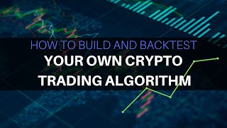 Build and Backtest Your Own Crypto Trading Algorithm How to